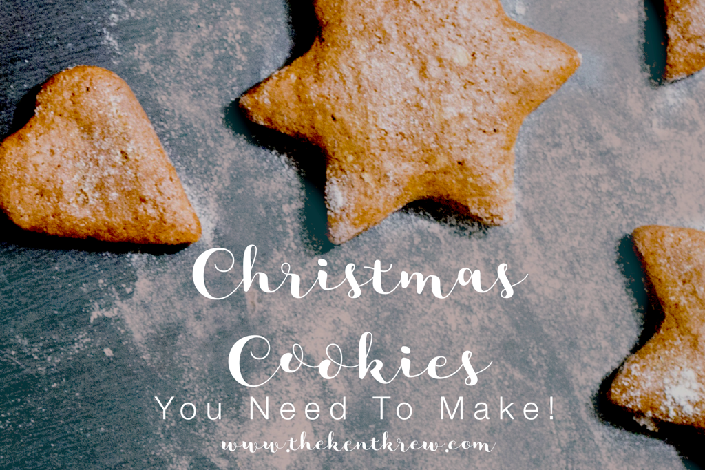 Christmas cookies you need to make, Amy kent, thekentkrew.com, holiday cookies, our favorite cookies, cookies, sugar cookies